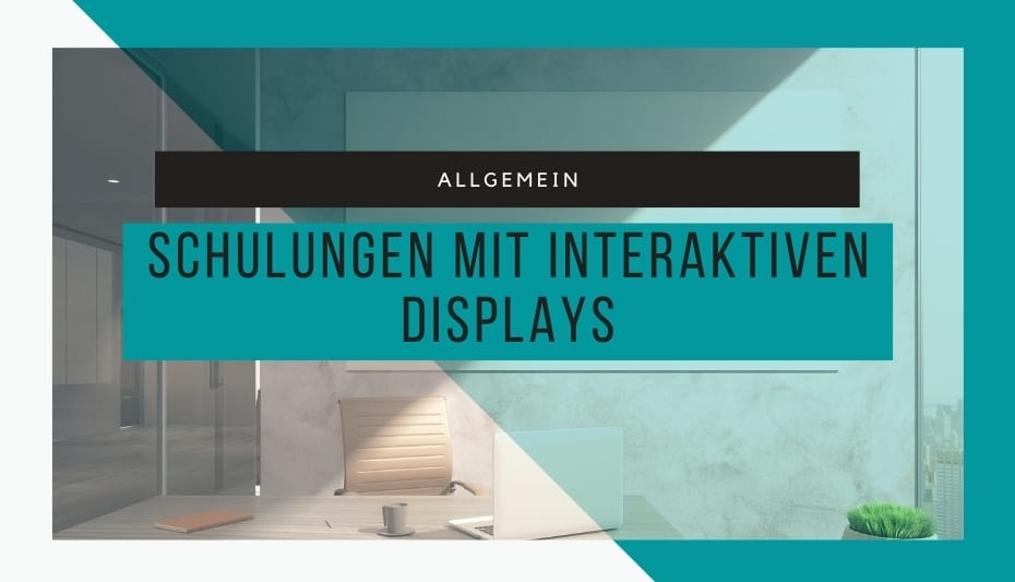 Schulungen mit interaktiven Displays 1